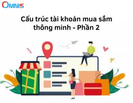 CẤU TRÚC MỘT TÀI KHOẢN MUA SẮM THÔNG MINH - Phần 2