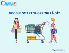 Google Smart Shopping là gì? Sự khác biệt giữa Smart Shopping và Standard Shopping