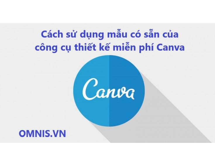Cách sử dụng mẫu có sẵn của công cụ thiết kế miễn phí Canva