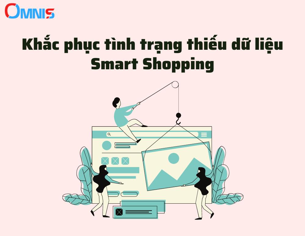 Khắc phục tình trạng thiếu dữ liệu trong Smart Shopping